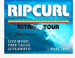 Rip Curl Retail Tour with Tom Curren - Live Music - Free Tacos - Giveaways! - More Info Here