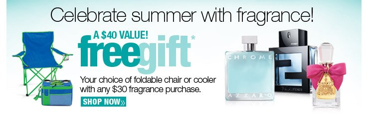Free Gift - Your choice of foldable chair or cooler with any $30 fragrance purchase. A $40 Value. Shop Now.