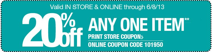 20% off Any One Item. Valid in store and online through 6/8/13. Use online coupon code 101950. Only one coupon code may be used per order.