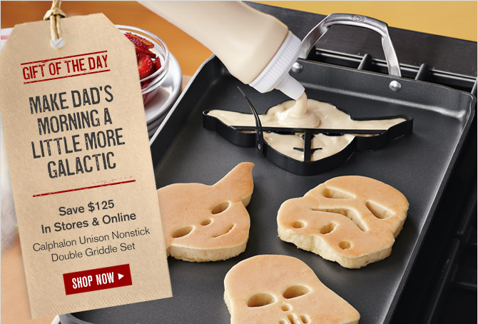 GIFT OF THE DAY -- MAKE DAD'S MORNING A LITTLE MORE GALACTIC -- SAVE $125 In Stores & Online -- Calphalon Unison Nonstick Double Griddle Set -- SHOP NOW