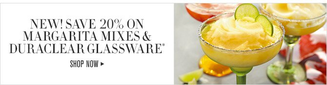 NEW! SAVE 20% ON MARGARITA MIXES & DURACLEAR GLASSWARE* -- SHOP NOW