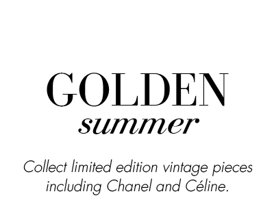 GOLDEN SUMMER. Collect limited edition vintage pieces uncluding Chanel and Celine.