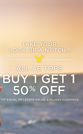 Take Your Look Up A Notch... | All AE Tops Buy 1 Get 1* | 50% Off | *Of Equal Or Lesser Value. Excludes Clearance.