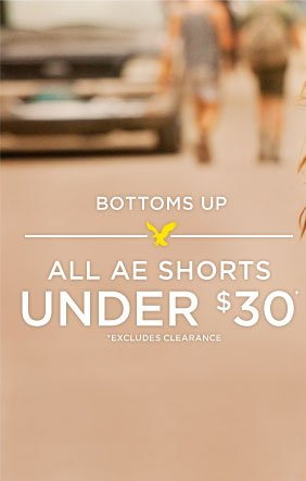 Bottoms Up | All AE Shorts Under $30 | *Excludes Clearance