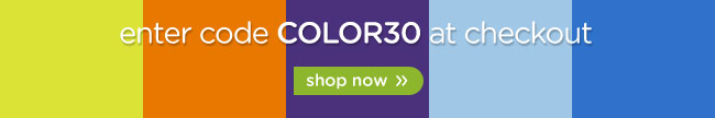 enter code COLOR30 at checkout - shop now