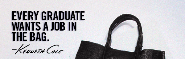 EVERY GRADUATE WANTS A JOB IN THE BAG. Kenneth Cole