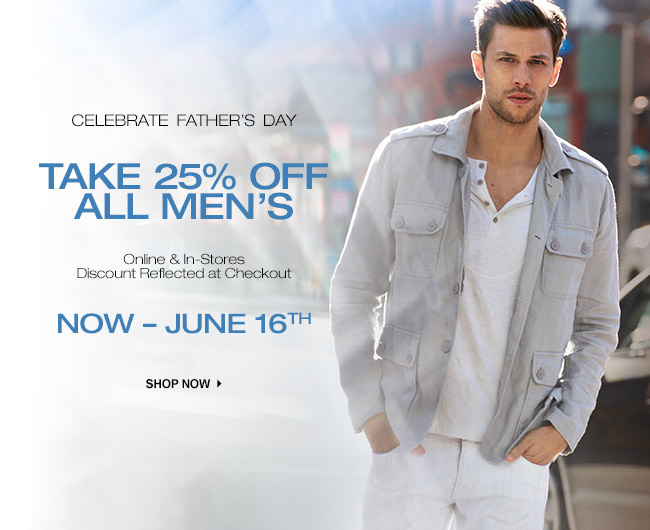 25% OFF ALL MEN'S FATHER'S DAY