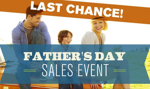 LAST CHANCE! FATHER'S DAY SALES EVENT