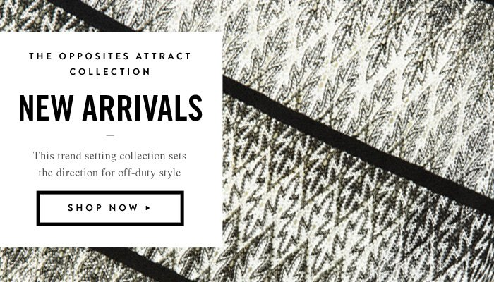 The Opposites Attract Collection - New Arrivals