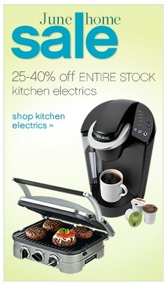June Home Sale. 25-40% off Entire Stock Kitchen electrics.