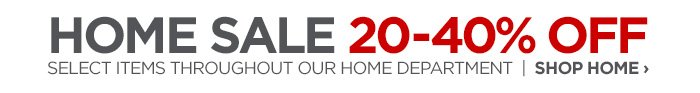 HOME SALE 20-40% OFF SELECTED ITEMS THROUGHOUT OUR HOME DEPARTMENT  | SHOP HOME ›