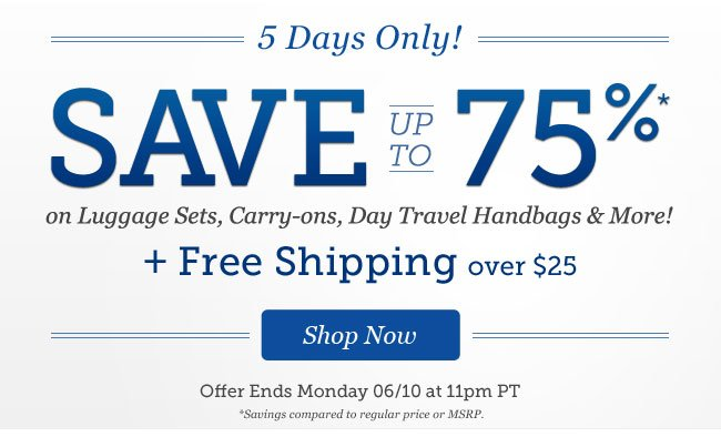 5 Days Only! | Save up to 75%* on Day Travel Handbags, Cute Carry-ons, Luggage Sets & More!   + Free Shipping over $25 | Offer ends Sunday 6/10 at 11pm PT | Shop Now