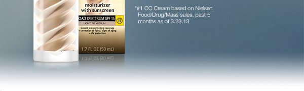 *#1 CC Cream based on Nielsen Food/Drug/Mass sales, Past 6 months as of 3.23.13
