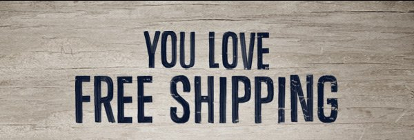 YOU LOVE FREE SHIPPING