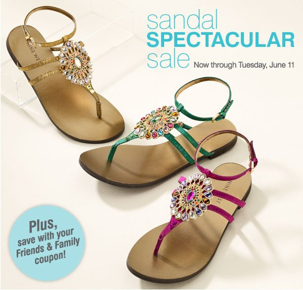 Sandal Spectacular Now through Tuesday, June 11 Plus, save with your Friends and Family coupon!