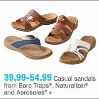 39.99-54.99 Casual sandals from Bare Traps®, Naturalizer® and Aerosoles®
