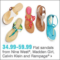 34.99-59.99 Flat sandals from Nine West®, Madden Girl, Calvin Klein and Rampage®