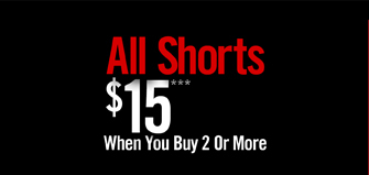 ALL SHORTS $15*** WHEN YOU BUY 2 OR MORE