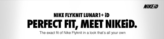 NIKE FLYKNIT LUNAR1 + iD | PERFECT FIT, MEET NIKEiD.