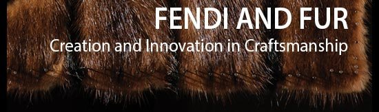 Fendi and Fur Creation and Innovation in Craftsmanship
