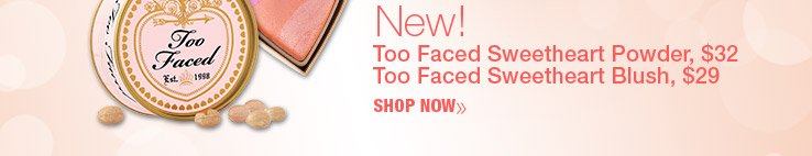 New Too Faced Sweetheart Powder $32 and Sweetheart Blush $29. Shop Now.