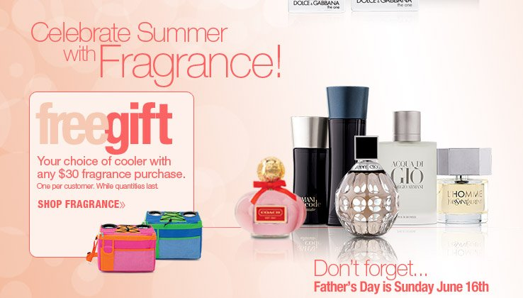 Your choice of free cooler with any $30 fragrance purchase. Shop Fragrance. One per customer. While quantities last.
