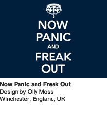 Now Panic and Freak Out - Design by Olly Moss / Winchester, England, UK