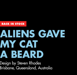 Back in Stock - Aliens Gave My Cat a Beard - Design by Steven Rhodes / Brisbane, Queensland, Australia