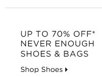 Up To 70% Off* Never Enough Shoes & Bags
