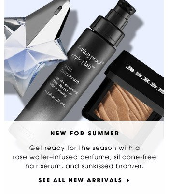 New For Summer | Get ready for the season with a rose water–infused perfume, silicone-free hair serum, and sunkissed bronzer. | See all new arrivals