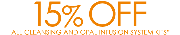 15% OFF ALL CLEANSING AND OPAL INFUSION SYSTEM KITS*