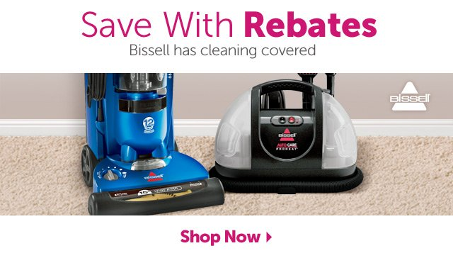 Save With Rebates - Bissell has cleaning covered - Shop Now
