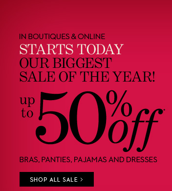 SEMI ANNUAL SALE!  Starts Today Our Biggest Sale Of The Year! (In Boutiques & Online)  Up To 50% Off* Bras, Panties, Pajamas And Dresses  SHOP ALL SALE