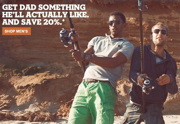 Get Dad something he'll actually like, and save 20%. Shop Men's