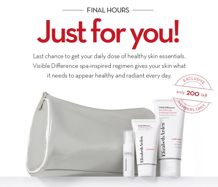 FINAL HOURS. Just for you! Last chance to get your daily dose of healthy skin essentials. Visible Difference spa-inspired regimen gives your skin what it needs to appear healthy and radiant every day. EXCLUSIVE only 200 left MEMBERS ONLY.
