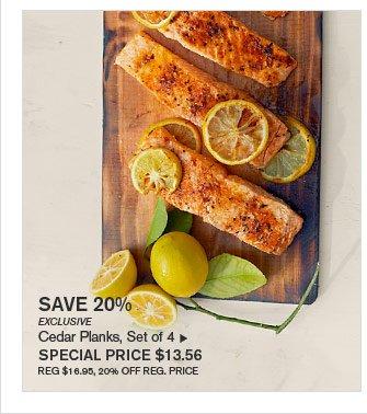 SAVE 20% - EXCLUSIVE - Cedar Planks, Set of 4 - SPECIAL PRICE $13.56 (REG $16.95, 20% OFF REG. PRICE)