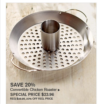 SAVE 20% - Convertible Chicken Roaster  - SPECIAL PRICE $23.96 (REG $29.95, 20% OFF REG. PRICE)