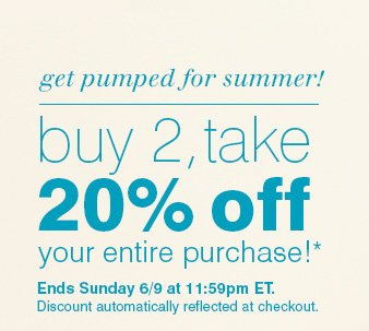 Buy 2, Take 20% Off your entire purchase!*