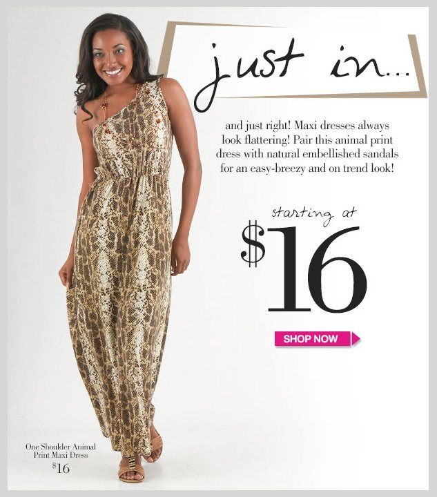 Just in… and just right! Maxi dresses always look flattering! Pair this animal print dress with natural embellished sandals for an easy-breezy and on trend look! Starting at $16! SHOP NOW!
