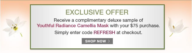 Receive a complimentary deluxe sample of Youthful Radiance Camellia Mask with your $75 purchase.