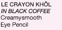 LE CRAYON KHOL IN BLACK COFFEE Creamysmooth Eye Pencil
