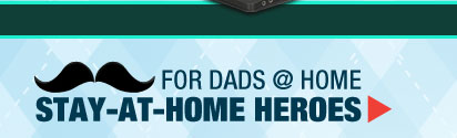 FOR DADS @ HOME STAY-AT-HOME HEROES