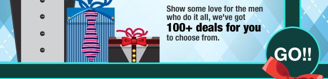 Show some love for the men who do it all. We've got 100+ deals for you to choose from. Go!