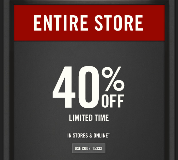A&F     ENTIRE STORE     40% OFF     LIMITED TIME     IN STORES & ONLINE*          USE CODE: 15333