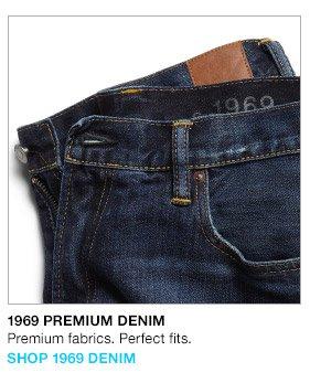 1969 PREMIUM DENIM   Premium fabrics. Perfect fits.   SHOP 1969 DENIM