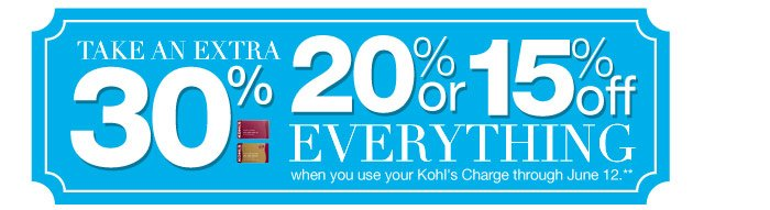 Take an extra 30% 20% or 15% off EVERYTHING when you use your Kohl's Charge through June 12.