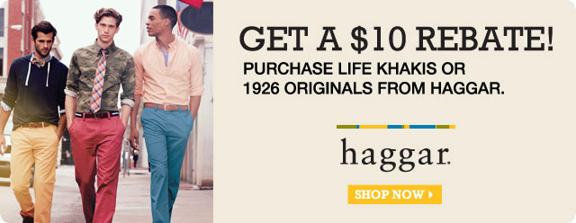 Get a $10 rebate! Purchase life khakis or 1926 Originals from Haggar. Shop now.