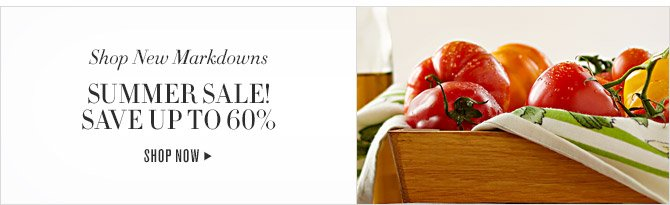 Shop New Markdowns -- SUMMER SALE! SAVE UP TO 60% -- SHOP NOW