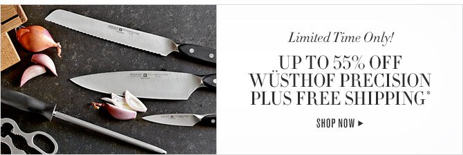 Limited Time Only! -- UP TO 55% OFF WÜSTHOF PRECISION PLUS FREE SHIPPING* -- SHOP NOW