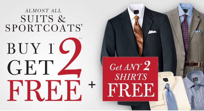 Almost All Suits & Sportcoats† Buy 1* Get 2** Free + Get any 2 Shirts Free